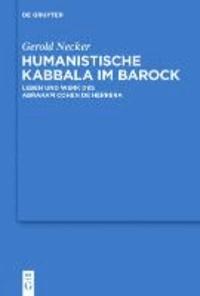 Humanistische Kabbala im Barock - Leben und Werk des Abraham Cohen de Herrera.