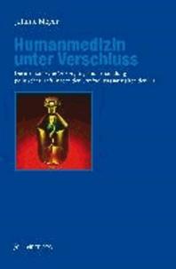 Humanmedizin unter Verschluss - Die medizinische Versorgung und Behandlung politischer Häftlinge in den Strafvollzugsanstalten der DDR.