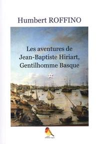 Humbert Roffino - Les aventures de Jean-Baptiste Hiriart, gentilhomme basque.