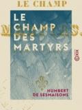 Humbert Sesmaisons (de) - Le Champ des martyrs.