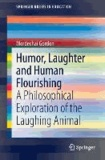Humor, Laughter and Human Flourishing - A Philosophical Exploration of the Laughing Animal.