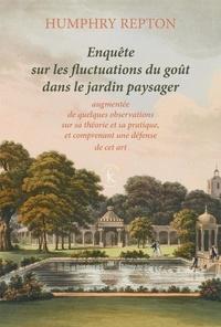 Humphry Repton - Enquête sur les fluctuations du goût dans le jardin paysager - Augmentée de quelques observations sur sa théorie et sa pratique, et comprenant une défense de cet art.