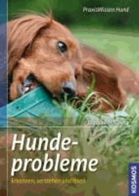 Hundeprobleme erkennen und lösen - Bellen, Betteln, Beißen und andere häufige Hundeprobleme. Der Weg zum leinenführigen Hund.