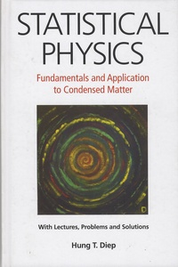 Hung-T Diep - Statistical Physics - Fundamental and Application to Condensed Matter - With Lectures, Problems and Solutions.