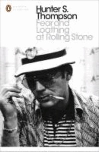 Hunter S. Thompson - Fear and Loathing at Rolling Stone - The Essential Writing of Hunter S. Thompson.