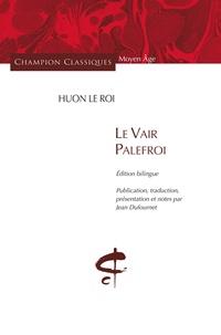 Huon le Roi - Le Vair Palefroi - Edition bilingue français-ancien français.