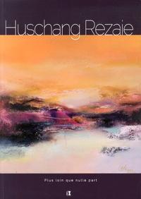 Huschang Rezaie - Plus loin que nulle part.