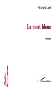 Hüseyin Latif - La mort bleue.