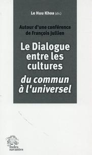 Huu Khoa Le - Le dialogue entre les cultures, du commun à l'universel - Autour d'une conférence de François Jullien.