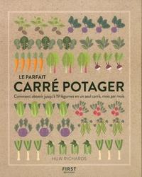Huw Richards - Le parfait carré potager - Comment obtenir jusqu'à 19 légumes en un seul carré, mois par mois.