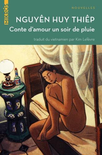 Huy Thiêp NGUYEN - Conte d'amour un soir de pluie - Et autres nouvelles.