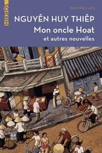 Huy Thiêp NGUYEN - Mon oncle Hoat - Et autres nouvelles traduites du vietnamien.