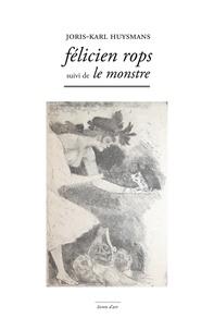 Huysmans Joris-karl - Felicien Rops Suivi de le Monstre.