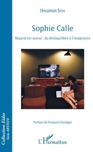 Hwamin Shin - Sophie Calle - Regard sur autrui : du déséquilibre à l'imaginaire.