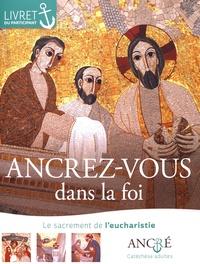 Ancrez-vous dans la foi- Le sacrement de l'eucharistie, livret du participant - Hyacinthe Defos du Rau |