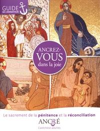 Ancrez-vous dans la joie- Le sacrement de la pénitence et la réconciliation, guide de l'animateur - Hyacinthe Defos du Rau  