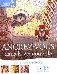 Ancrez-vous dans la vie nouvelle- Le sacrement du baptême, livret du participant - Hyacinthe Defos du Rau |