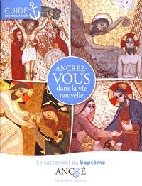 Rhonealpesinfo.fr Ancrez-vous dans la vie nouvelle - Le sacrement du baptême, guide de l'animateur Image