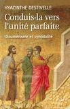 Hyacinthe Destivelle - Conduis-la vers l'unité parfaite - Oecuménisme et synodalité.