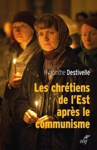 Les chrétiens de l'Est après le communisme- Réveil des Eglises nationales et avancées oecuméniques - Hyacinthe Destivelle |
