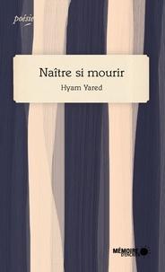 Hyam Yared et  Mémoire d'encrier - Naître si mourir.