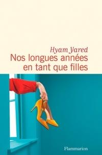 Hyam Yared - Nos longues années en tant que filles.
