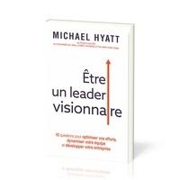 Hyatt Michael - Etre un leader visionnaire.
