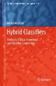 Hybrid Classifier - Methods of Data, Knowledge, and Classifier Combination.