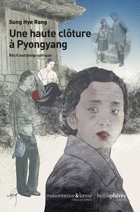 Hye Rang Sung - Une haute clôture à Pyongyang - Récit autobiographique.