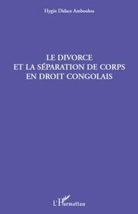 Hygin Didace Amboulou - Le divorce et la séparation de corps en droit congolais.