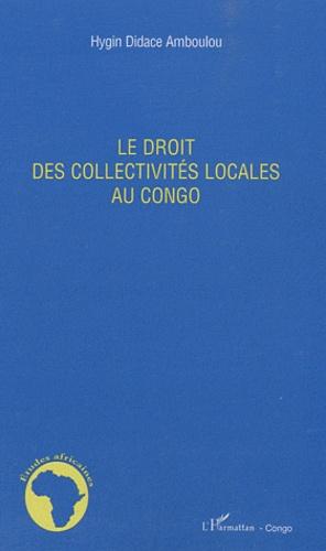 Hygin Didace Amboulou - Le droit des collectivités locales au Congo.