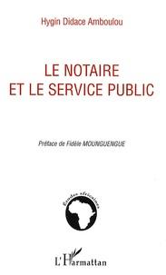 Hygin Didace Amboulou - Le notaire et le service public.