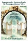 Hypnosetexte - Hypnoseskripte für Trancegeschichten Teil 1 - Hypnose Einleitungen, Vertiefungen, Ausleitungen.
