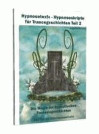 Hypnosetexte - Hypnoseskripte für Trancegeschichten Teil 2 - Die Magie der hypnotischen Fantasiegeschichten.