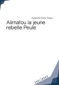 Hyppolite Pierre Tokpo - Alimatou, la jeune rebelle peule.