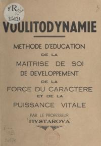 Hystaroya et Armand Perret - Voulitodynamie - Méthode d'éducation de la maîtrise de soi, de développement de la force du caractère et de la puissance vitale.