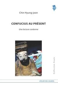 Hyung-joon Chin - Confucius au présent - Une lecture coréenne.