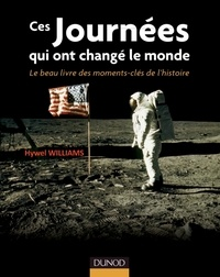 Hywel Williams - Ces journées qui ont changé le monde - Le beau livre des moments clés de l'histoire.
