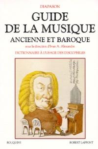 Guide de la musique ancienne et baroque- Dictionnaire à l'usage des discophiles, glossaire et index - I Alexandre |