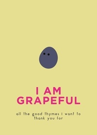 I Am Grapeful - All the good thymes I want to thank you for.