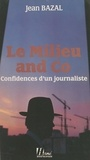 I Bazal - Le Milieu and Co. - Confidences d'un journaliste.