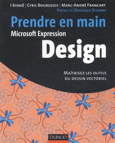 i-breed et Cyril Bourgeois - Prendre en main Microsoft Expression Design - Maîtrisez les outils du dessin vectoriel.
