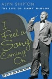 I Feel a Song Coming On - The Life of Jimmy McHugh.