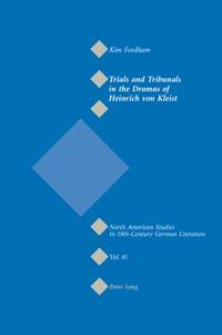 I. fordham Kim - Trials and Tribunals in the Dramas of Heinrich von Kleist.