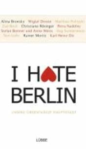 I hate Berlin - Unsere überschätzte Hauptstadt.
