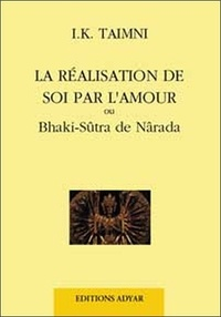 I-K Taimni - Réalisation de soi par l'amour - Ou Bhakti-Sûtra de Nârada.