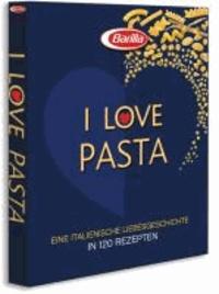 I love Pasta - Eine italienische Liebesgeschichte in 100 Rezepten.