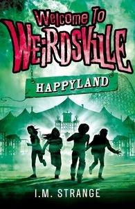 I.M. Strange - Happyland - Book 1.