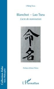 I-Ning Yang - Blanchot - Lao Tseu - L'acte de nomination.