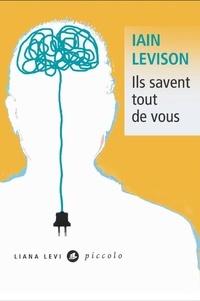 Iain Levison - Ils savent tout de vous.